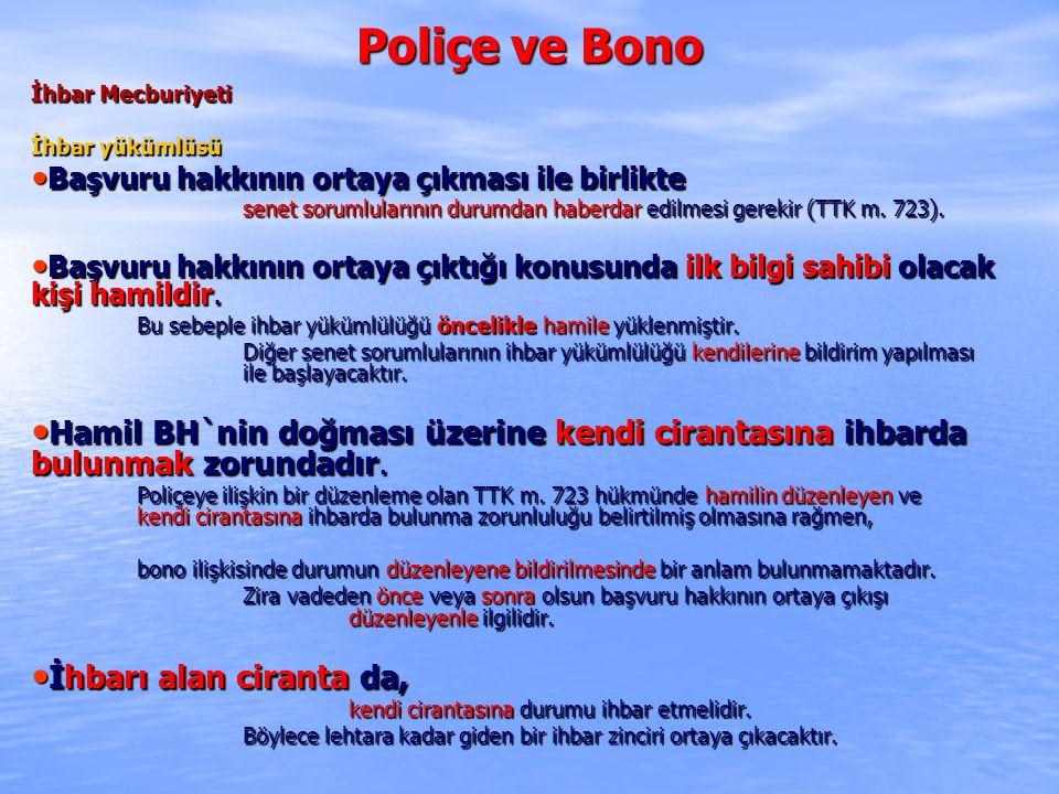 Poliçe ve Bono İhbar Mecburiyeti İhbar yükümlüsü Başvuru hakkının ortaya çıkması ile birlikte Başvuru hakkının ortaya çıkması ile birlikte senet sorum