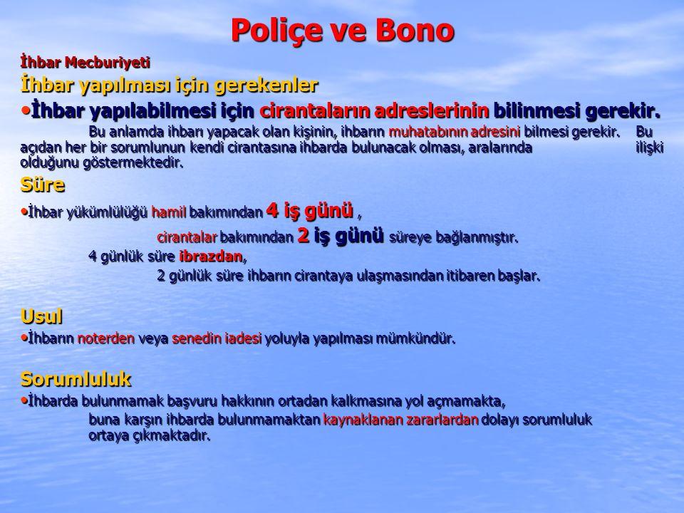 Poliçe ve Bono İhbar Mecburiyeti İhbar yapılması için gerekenler İhbar yapılabilmesi için cirantaların adreslerinin bilinmesi gerekir. İhbar yapılabil