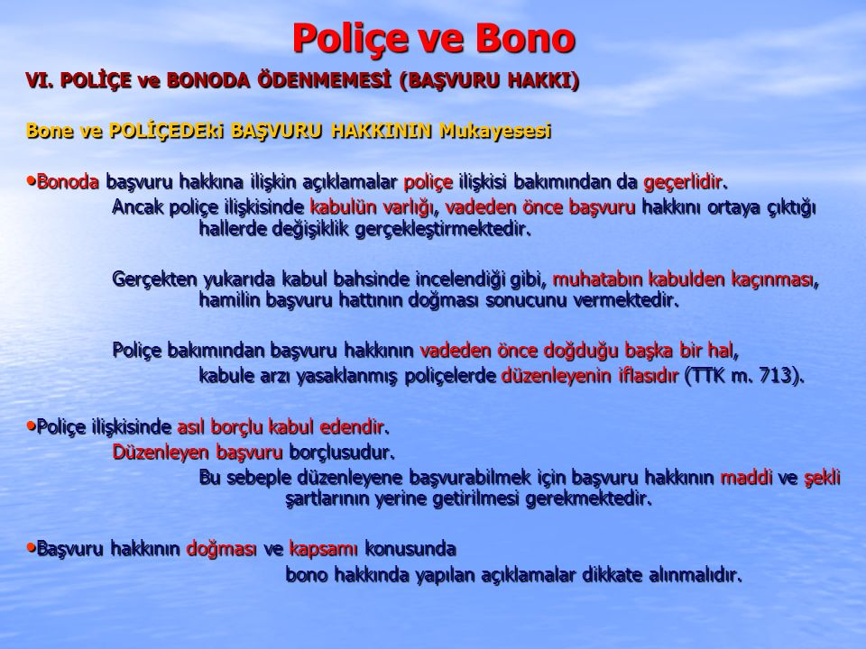 Poliçe ve Bono VI. POLİÇE ve BONODA ÖDENMEMESİ (BAŞVURU HAKKI) Bone ve POLİÇEDEki BAŞVURU HAKKININ Mukayesesi Bonoda başvuru hakkına ilişkin açıklamal