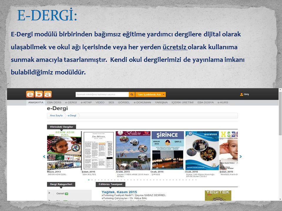 E-Dergi modülü birbirinden bağımsız eğitime yardımcı dergilere dijital olarak ulaşabilmek ve okul ağı içerisinde veya her yerden ücretsiz olarak kullanıma sunmak amacıyla tasarlanmıştır.
