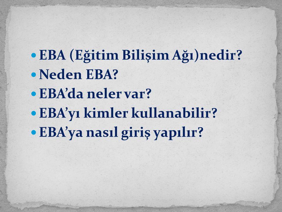 EBA (Eğitim Bilişim Ağı)nedir? Neden EBA? EBA'da neler var? EBA'yı kimler kullanabilir? EBA'ya nasıl giriş yapılır?