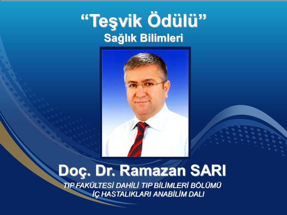 """Doç. Dr. Ramazan SARI TIP FAKÜLTESİ DAHİLİ TIP BİLİMLERİ BÖLÜMÜ İÇ HASTALIKLARI ANABİLİM DALI """"Teşvik Ödülü"""" Sağlık Bilimleri"""