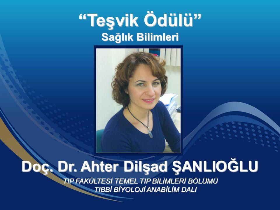 Doç. Dr. Ahter Dilşad ŞANLIOĞLU TIP FAKÜLTESİ TEMEL TIP BİLİMLERİ BÖLÜMÜ TIBBİ BİYOLOJİ ANABİLİM DALI