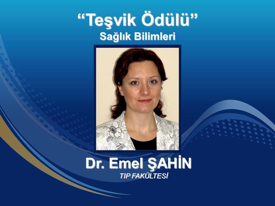 Dr. Emel ŞAHİN TIP FAKÜLTESİ Teşvik Ödülü Sağlık Bilimleri