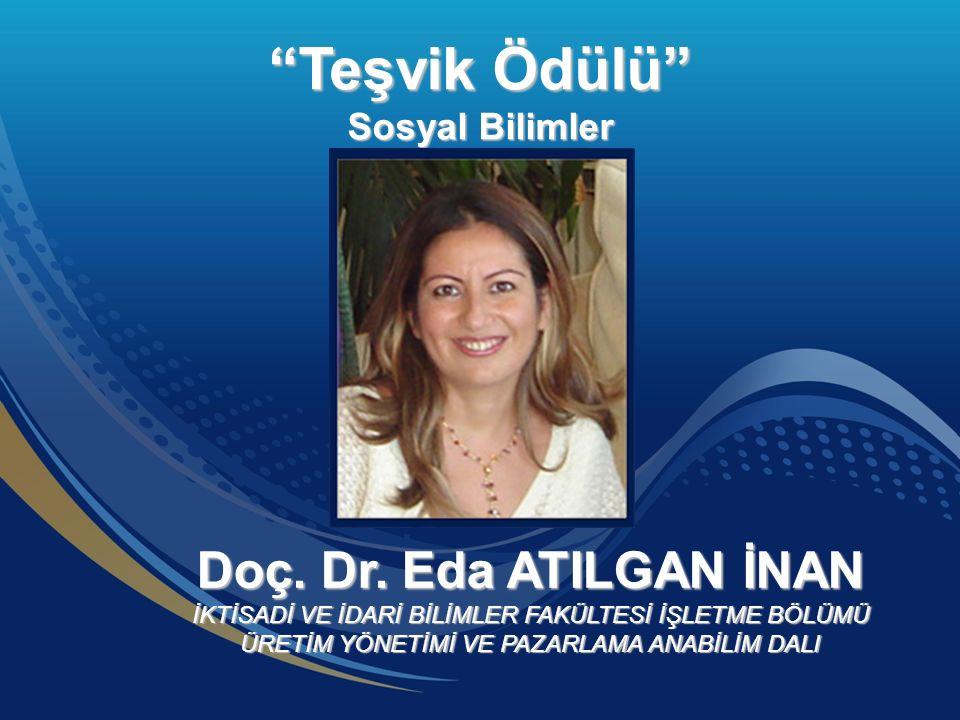 """Doç. Dr. Eda ATILGAN İNAN İKTİSADİ VE İDARİ BİLİMLER FAKÜLTESİ İŞLETME BÖLÜMÜ ÜRETİM YÖNETİMİ VE PAZARLAMA ANABİLİM DALI """"Teşvik Ödülü"""" Sosyal Bilimle"""