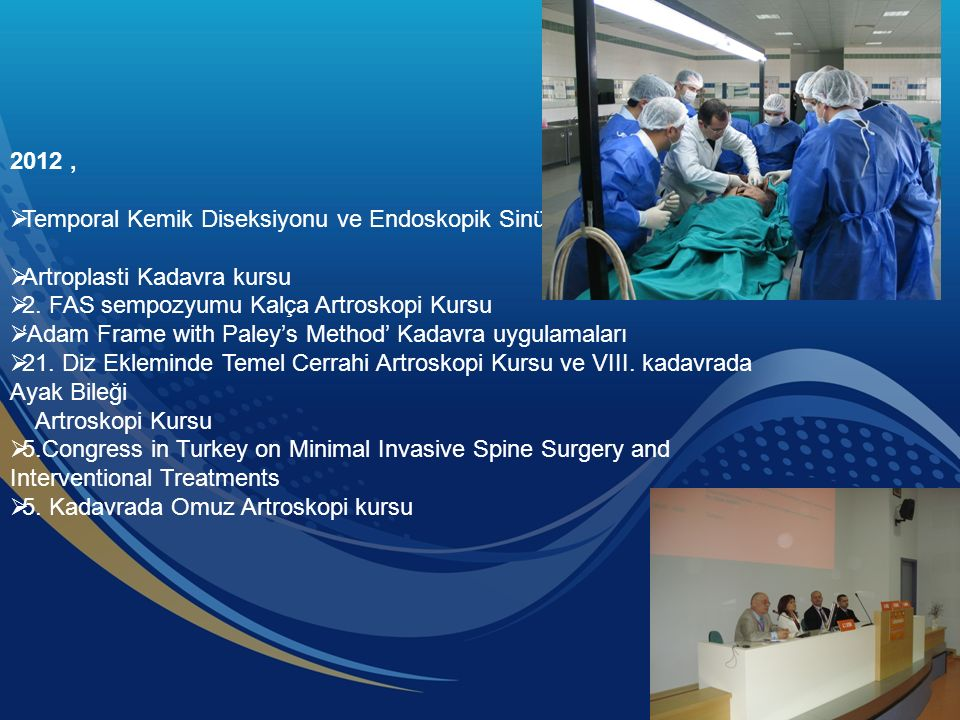 2012,  Temporal Kemik Diseksiyonu ve Endoskopik Sinüs Cerrahi Kursu  Artroplasti Kadavra kursu  2.