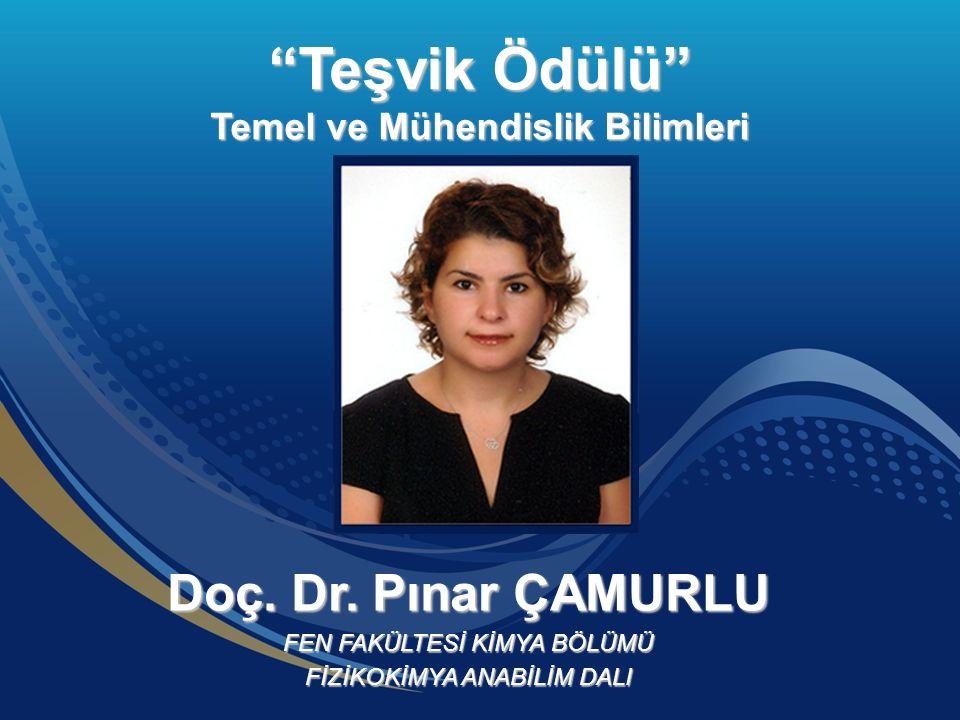 """Doç. Dr. Pınar ÇAMURLU FEN FAKÜLTESİ KİMYA BÖLÜMÜ FİZİKOKİMYA ANABİLİM DALI """"Teşvik Ödülü"""" Temel ve Mühendislik Bilimleri"""