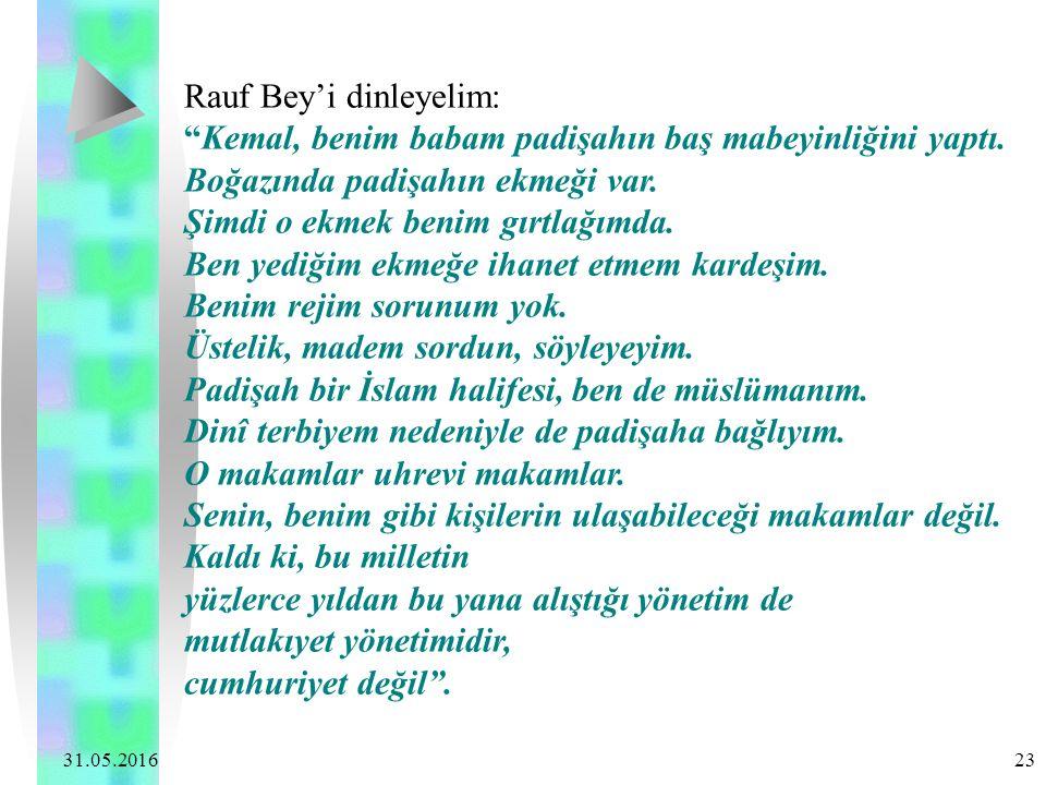 """31.05.2016 23 Rauf Bey'i dinleyelim: """"Kemal, benim babam padişahın baş mabeyinliğini yaptı. Boğazında padişahın ekmeği var. Şimdi o ekmek benim gırtla"""