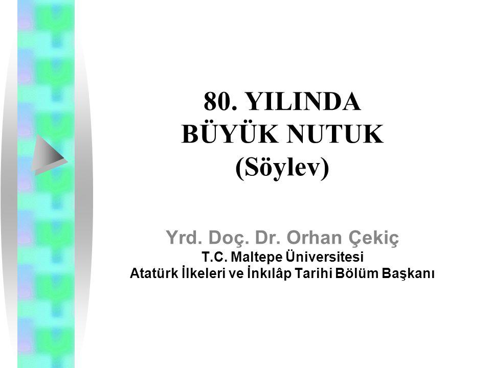80. YILINDA BÜYÜK NUTUK (Söylev) Yrd. Doç. Dr. Orhan Çekiç T.C.