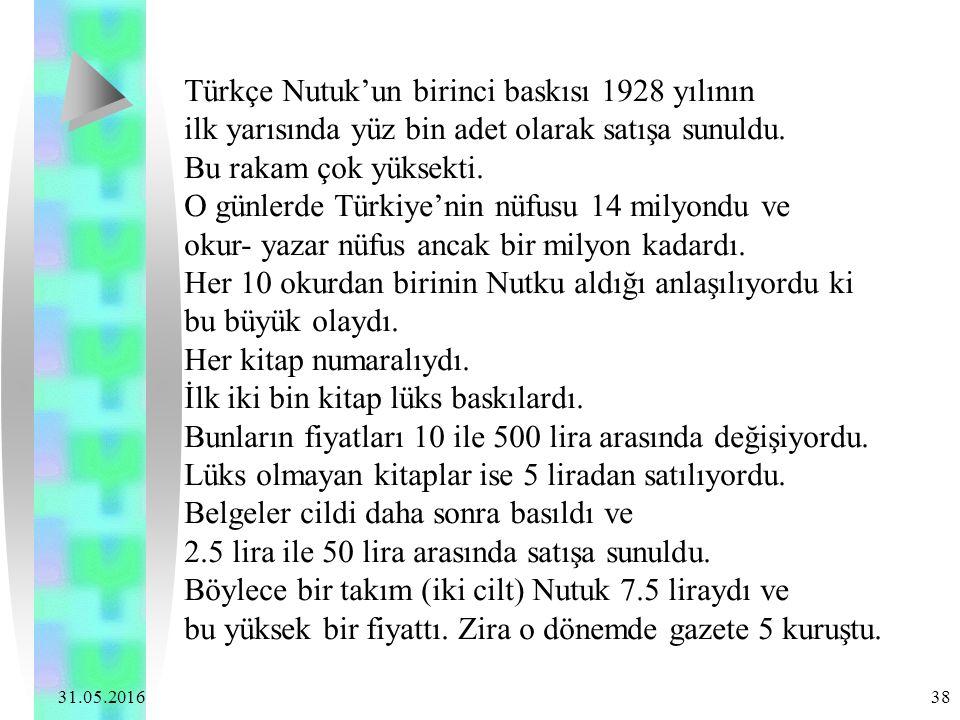 31.05.2016 38 Türkçe Nutuk'un birinci baskısı 1928 yılının ilk yarısında yüz bin adet olarak satışa sunuldu. Bu rakam çok yüksekti. O günlerde Türkiye