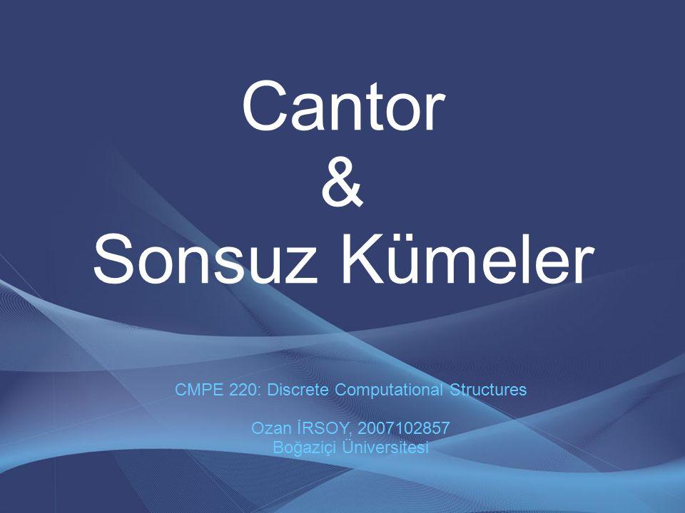 Cantor & Sonsuz Kümeler CMPE 220: Discrete Computational Structures Ozan İRSOY, 2007102857 Boğaziçi Üniversitesi
