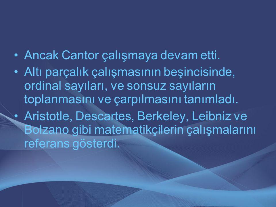 Ancak Cantor çalışmaya devam etti. Altı parçalık çalışmasının beşincisinde, ordinal sayıları, ve sonsuz sayıların toplanmasını ve çarpılmasını tanımla