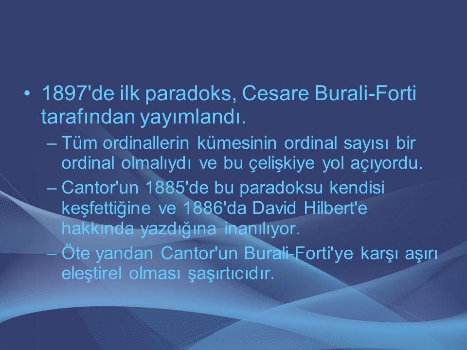 1897'de ilk paradoks, Cesare Burali-Forti tarafından yayımlandı. –Tüm ordinallerin kümesinin ordinal sayısı bir ordinal olmalıydı ve bu çelişkiye yol