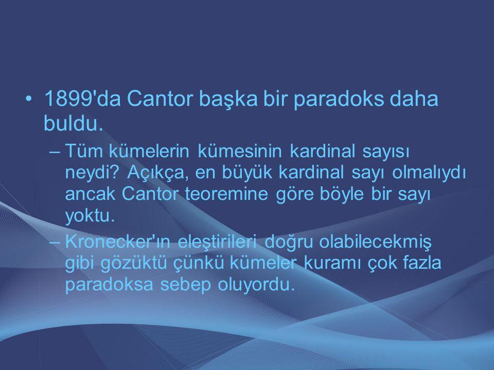 1899'da Cantor başka bir paradoks daha buldu. –Tüm kümelerin kümesinin kardinal sayısı neydi? Açıkça, en büyük kardinal sayı olmalıydı ancak Cantor te