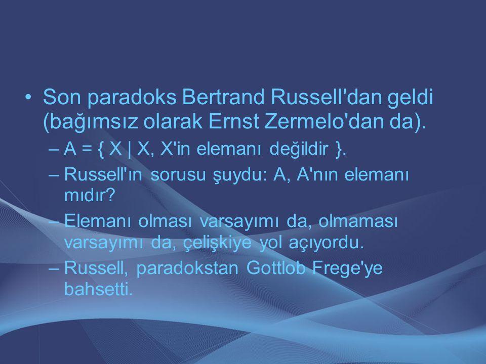 Son paradoks Bertrand Russell'dan geldi (bağımsız olarak Ernst Zermelo'dan da). –A = { X | X, X'in elemanı değildir }. –Russell'ın sorusu şuydu: A, A'