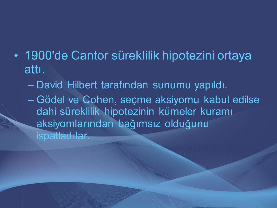 1900'de Cantor süreklilik hipotezini ortaya attı. –David Hilbert tarafından sunumu yapıldı. –Gödel ve Cohen, seçme aksiyomu kabul edilse dahi süreklil