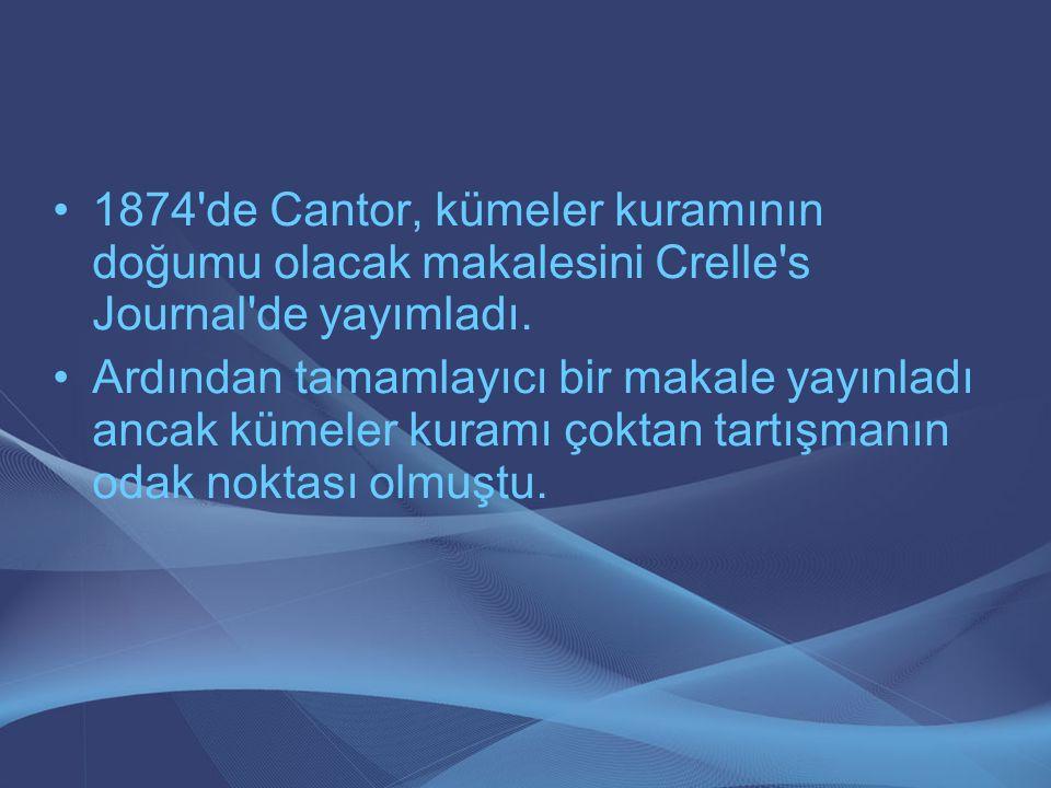 1874'de Cantor, kümeler kuramının doğumu olacak makalesini Crelle's Journal'de yayımladı. Ardından tamamlayıcı bir makale yayınladı ancak kümeler kura