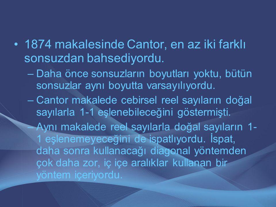 1874 makalesinde Cantor, en az iki farklı sonsuzdan bahsediyordu. –Daha önce sonsuzların boyutları yoktu, bütün sonsuzlar aynı boyutta varsayılıyordu.