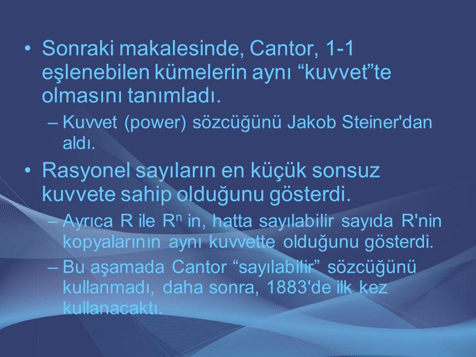 """Sonraki makalesinde, Cantor, 1-1 eşlenebilen kümelerin aynı """"kuvvet""""te olmasını tanımladı. –Kuvvet (power) sözcüğünü Jakob Steiner'dan aldı. Rasyonel"""