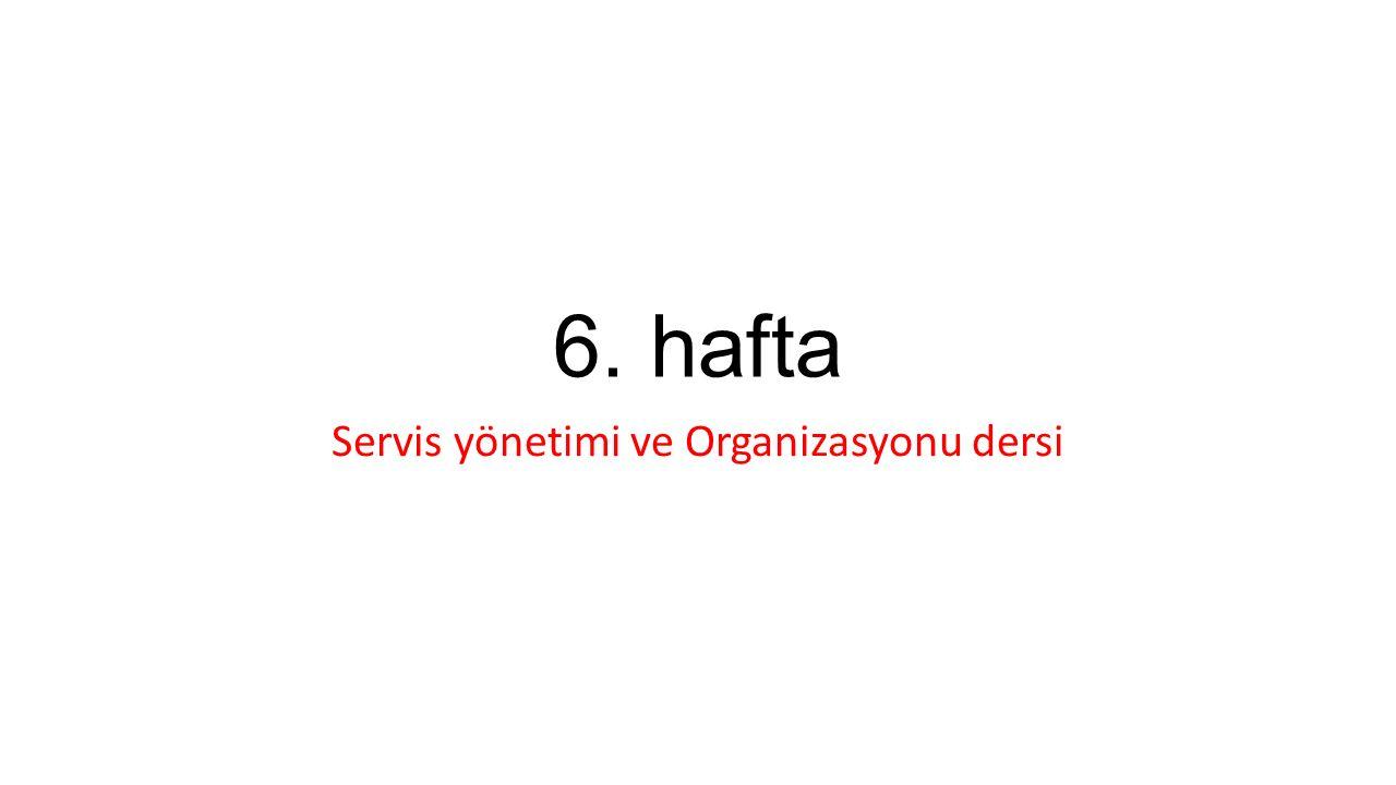 6. hafta Servis yönetimi ve Organizasyonu dersi