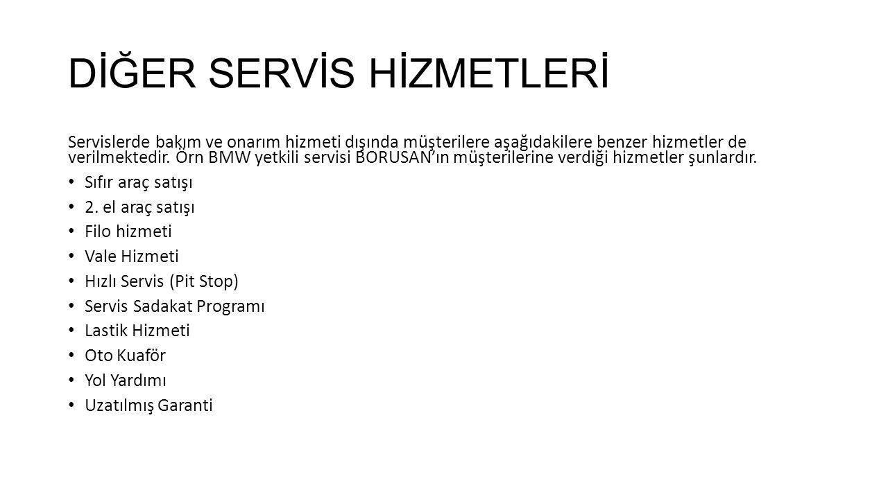 DİĞER SERVİS HİZMETLERİ Servislerde bakım ve onarım hizmeti dışında müşterilere aşağıdakilere benzer hizmetler de verilmektedir. Örn BMW yetkili servi