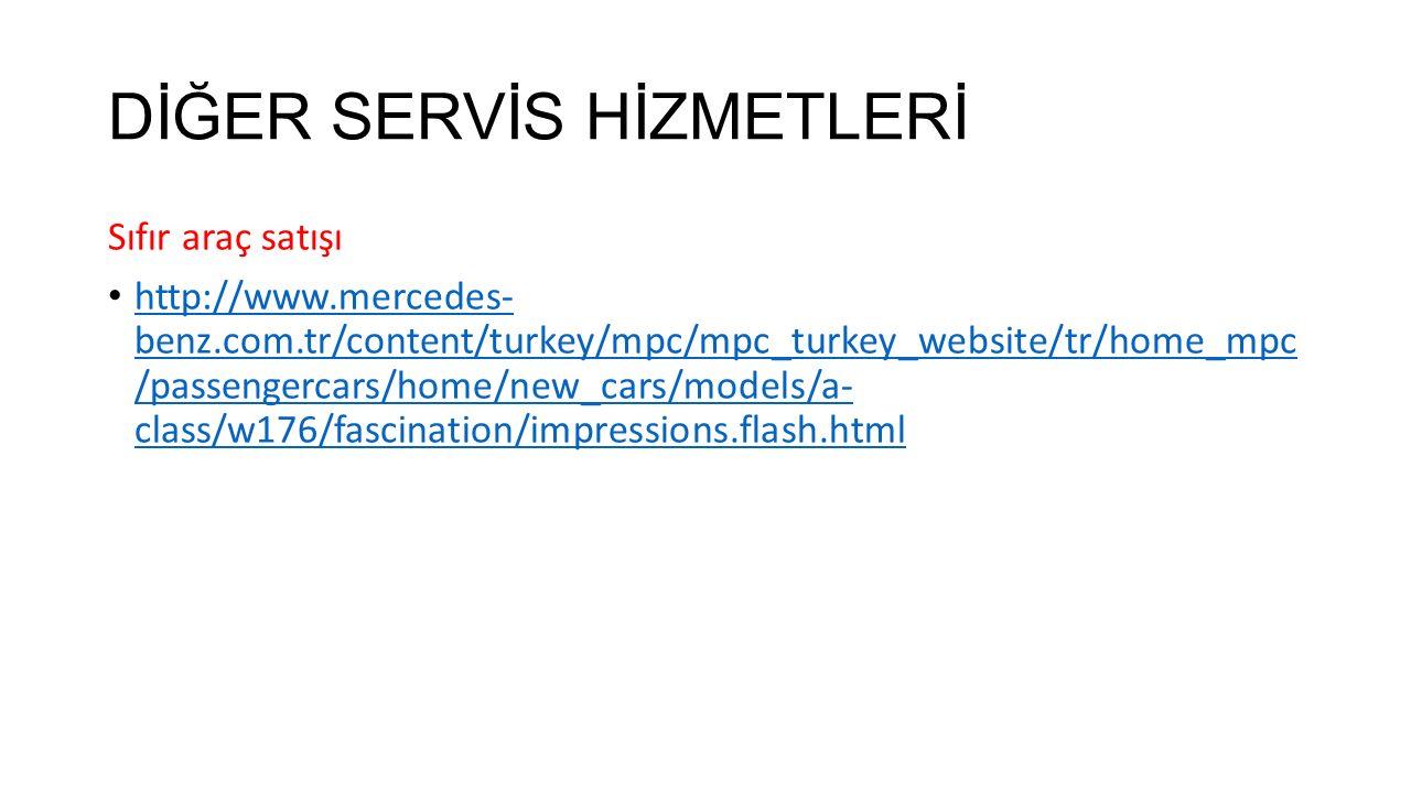 DİĞER SERVİS HİZMETLERİ Sıfır araç satışı http://www.mercedes- benz.com.tr/content/turkey/mpc/mpc_turkey_website/tr/home_mpc /passengercars/home/new_c