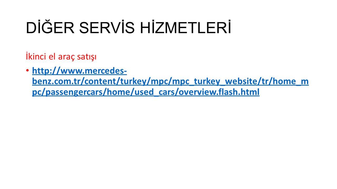DİĞER SERVİS HİZMETLERİ İkinci el araç satışı http://www.mercedes- benz.com.tr/content/turkey/mpc/mpc_turkey_website/tr/home_m pc/passengercars/home/u