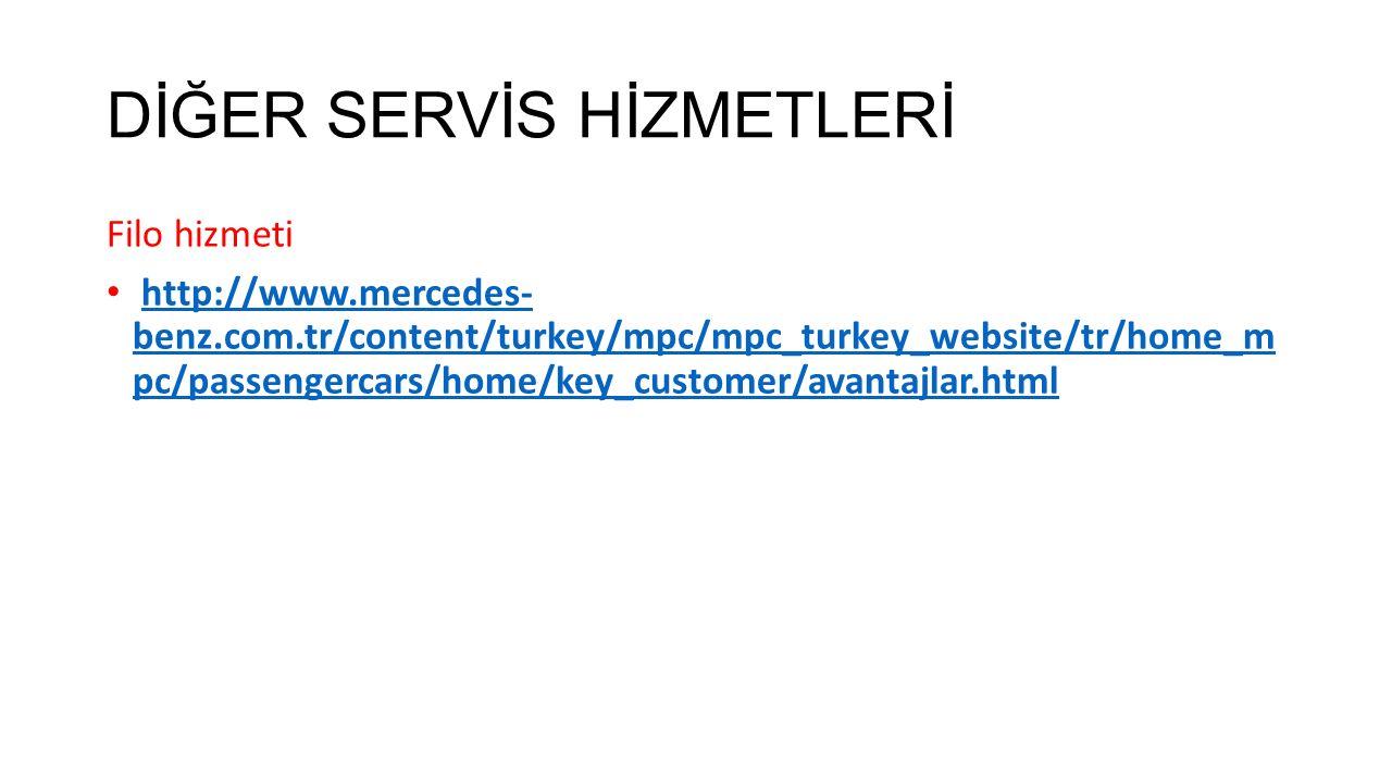 DİĞER SERVİS HİZMETLERİ Filo hizmeti http://www.mercedes- benz.com.tr/content/turkey/mpc/mpc_turkey_website/tr/home_m pc/passengercars/home/key_custom