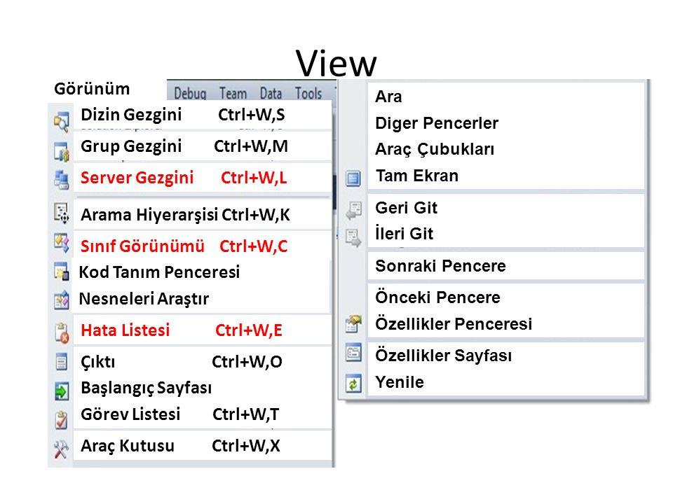 View Proje Grup Projeleri Dosya Proje Formunun Mevcut Kodları Hata Listesi Ctrl+W,E Başlangıç Sayfası Araç Kutusu Ctrl+W,X Görev Listesi Ctrl+W,T Çıktı Ctrl+W,O Nesneleri Araştır Kod Tanım Penceresi Server Gezgini Ctrl+W,L Arama Hiyerarşisi Ctrl+W,K Sınıf Görünümü Ctrl+W,C Grup Gezgini Ctrl+W,M Dizin Gezgini Ctrl+W,S Görünüm Diger Pencerler Araç Çubukları Tam Ekran Geri Git İleri Git Sonraki Pencere Önceki Pencere Özellikler Penceresi Yenile Özellikler Sayfası Ara