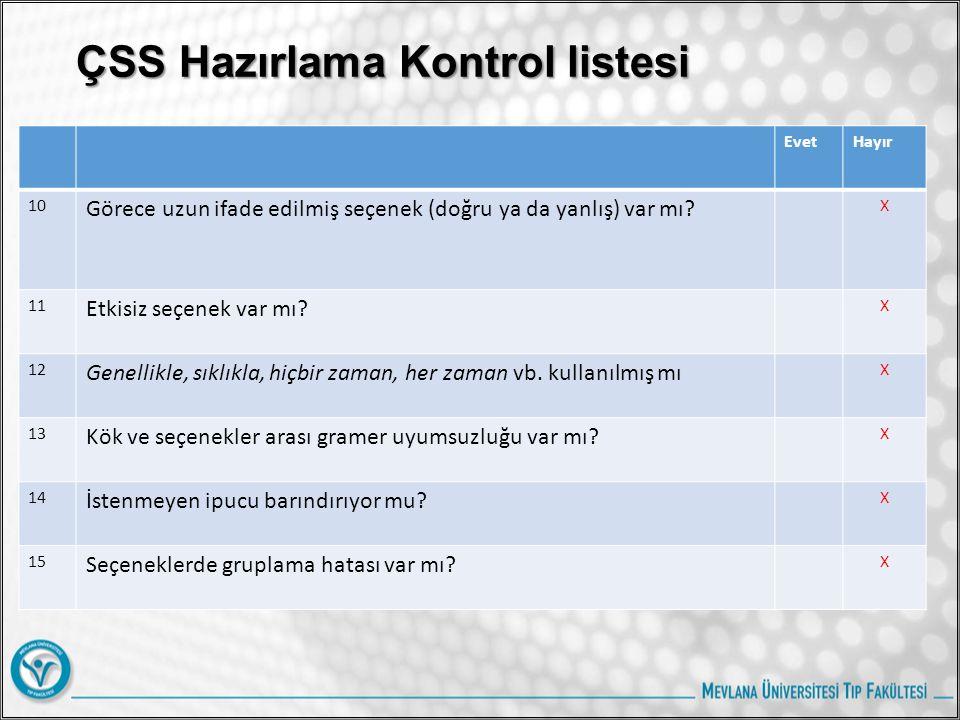 ÇSS Hazırlama Kontrol listesi EvetHayır 10 Görece uzun ifade edilmiş seçenek (doğru ya da yanlış) var mı? X 11 Etkisiz seçenek var mı? X 12 Genellikle