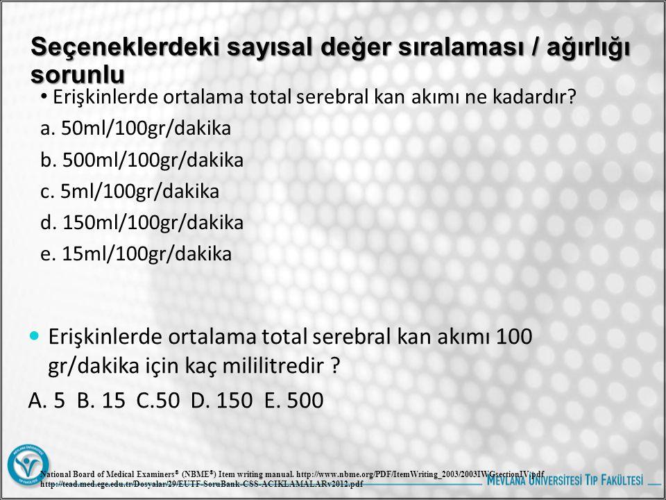 Seçeneklerdeki sayısal değer sıralaması / ağırlığı sorunlu Erişkinlerde ortalama total serebral kan akımı ne kadardır? a. 50ml/100gr/dakika b. 500ml/1