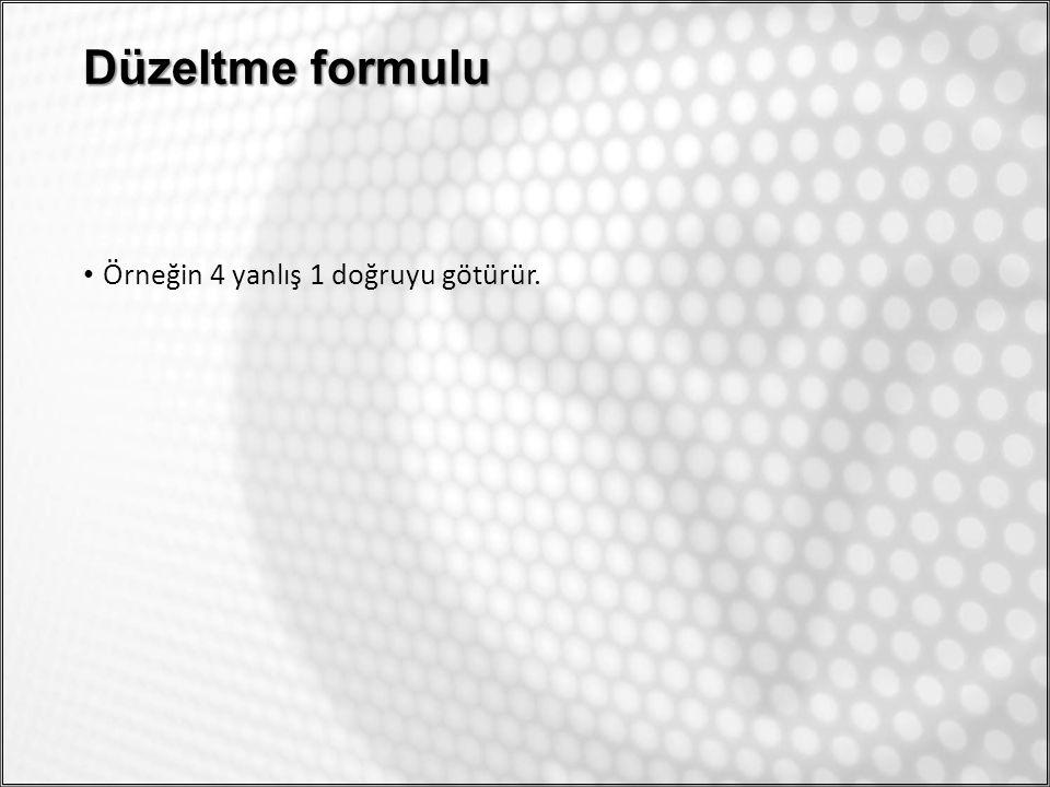 Düzeltme formulu Örneğin 4 yanlış 1 doğruyu götürür.