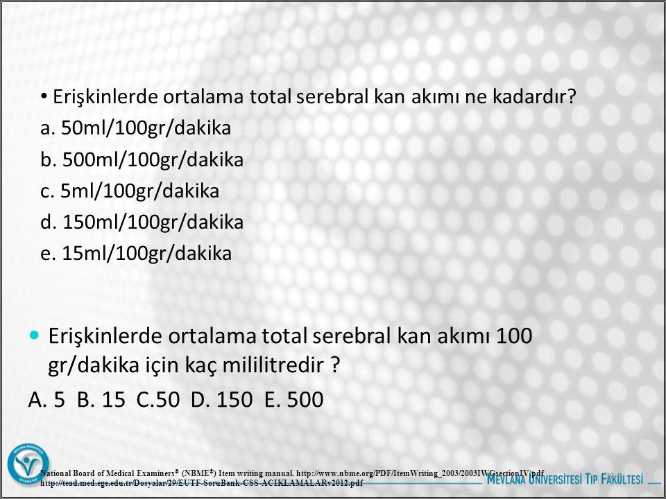 Erişkinlerde ortalama total serebral kan akımı ne kadardır? a. 50ml/100gr/dakika b. 500ml/100gr/dakika c. 5ml/100gr/dakika d. 150ml/100gr/dakika e. 15