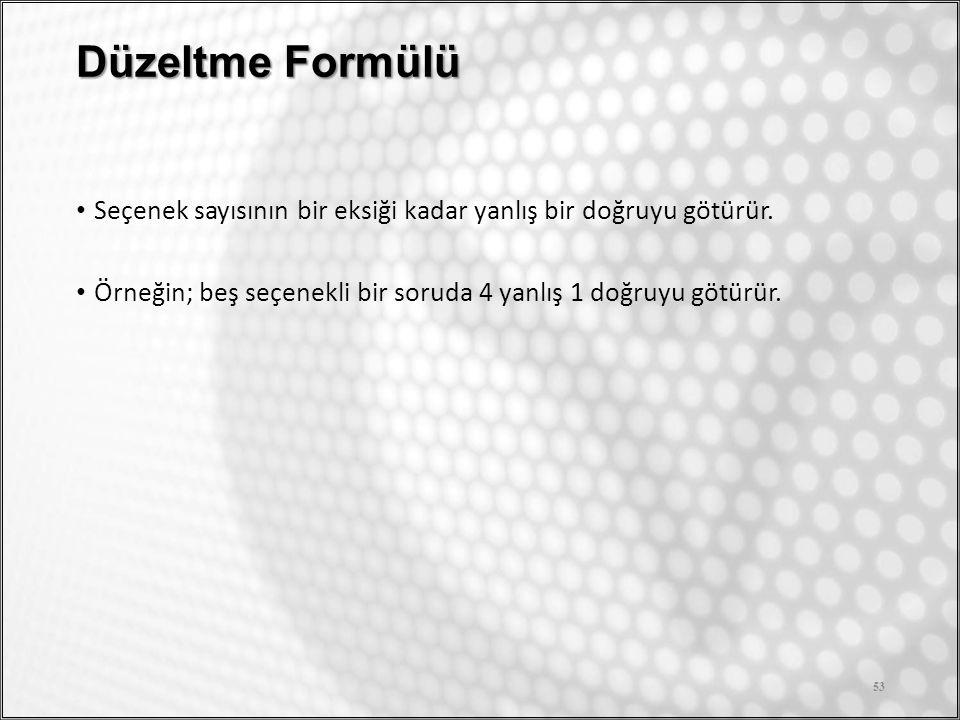 Düzeltme Formülü Seçenek sayısının bir eksiği kadar yanlış bir doğruyu götürür. Örneğin; beş seçenekli bir soruda 4 yanlış 1 doğruyu götürür. 53