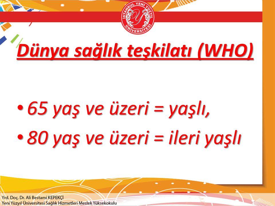 Dünya sağlık teşkilatı (WHO) 65 yaş ve üzeri = yaşlı, 65 yaş ve üzeri = yaşlı, 80 yaş ve üzeri = ileri yaşlı 80 yaş ve üzeri = ileri yaşlı