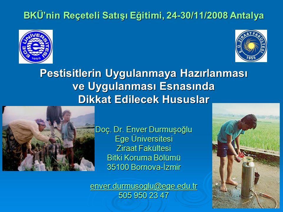 BKÜ'nin Reçeteli Satışı Eğitimi, 24-30/11/2008 Antalya Pestisitlerin Uygulanmaya Hazırlanması ve Uygulanması Esnasında Dikkat Edilecek Hususlar Doç.