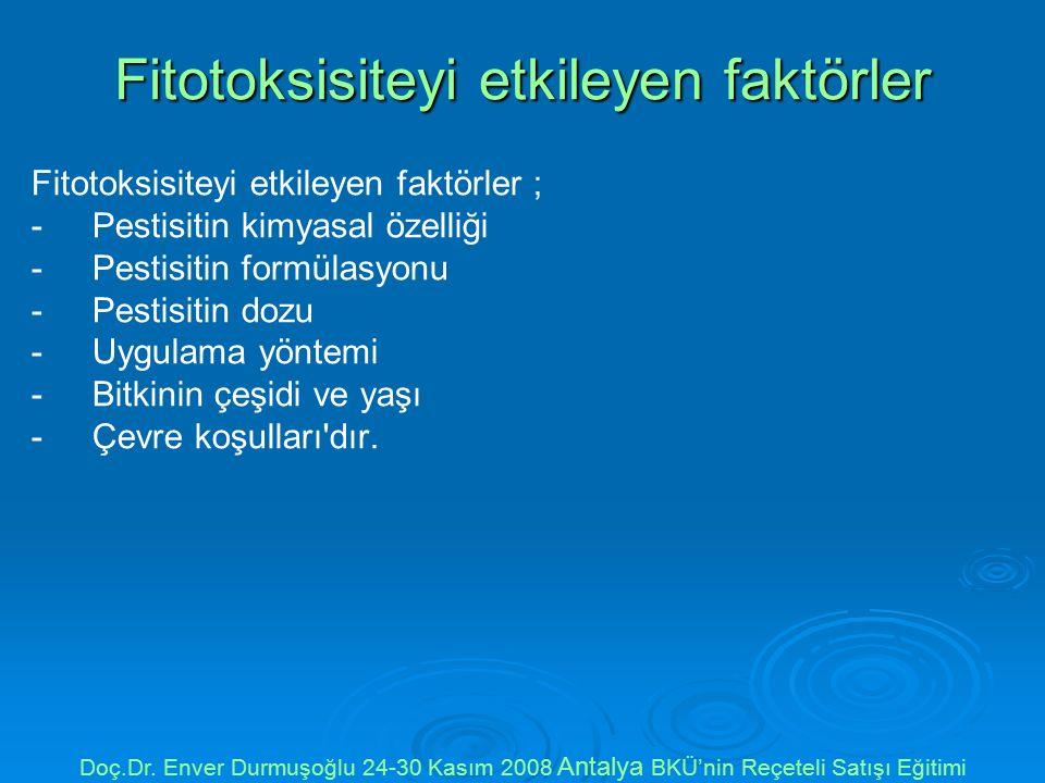 Fitotoksisiteyi etkileyen faktörler Fitotoksisiteyi etkileyen faktörler ; -Pestisitin kimyasal özelliği -Pestisitin formülasyonu -Pestisitin dozu -Uygulama yöntemi -Bitkinin çeşidi ve yaşı -Çevre koşulları dır.