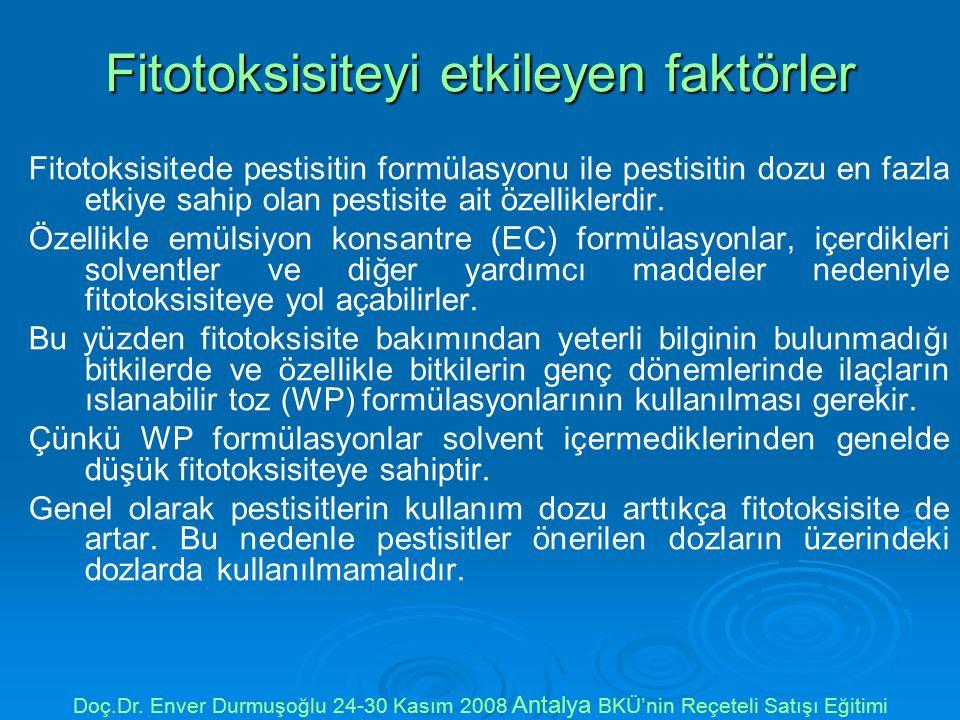 Fitotoksisiteyi etkileyen faktörler Fitotoksisitede pestisitin formülasyonu ile pestisitin dozu en fazla etkiye sahip olan pestisite ait özelliklerdir.