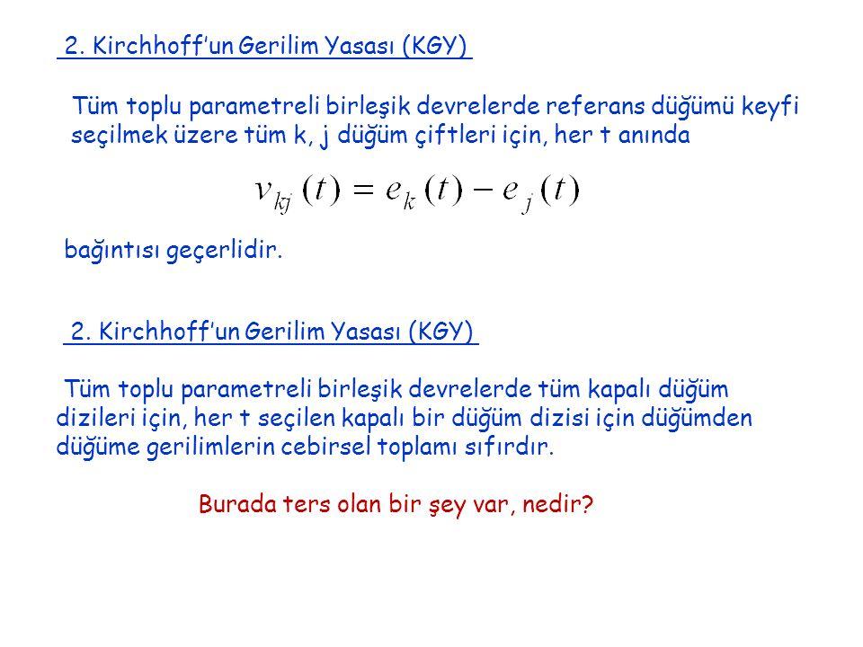 2. Kirchhoff'un Gerilim Yasası (KGY) Tüm toplu parametreli birleşik devrelerde referans düğümü keyfi seçilmek üzere tüm k, j düğüm çiftleri için, her