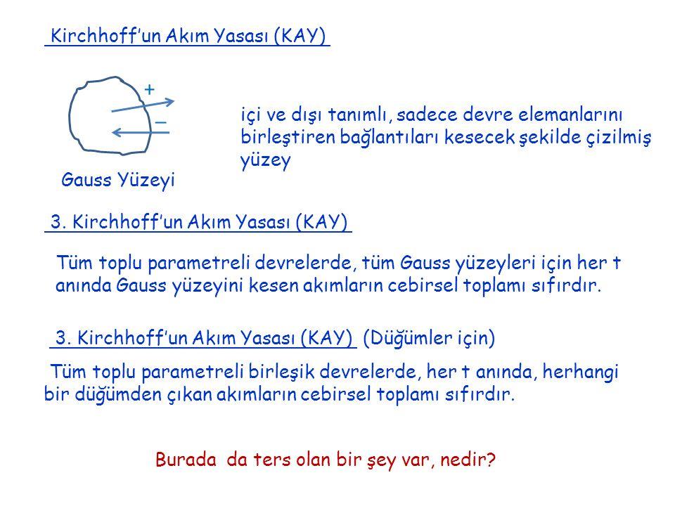 Kirchhoff'un Akım Yasası (KAY) Tüm toplu parametreli devrelerde, tüm Gauss yüzeyleri için her t anında Gauss yüzeyini kesen akımların cebirsel toplamı