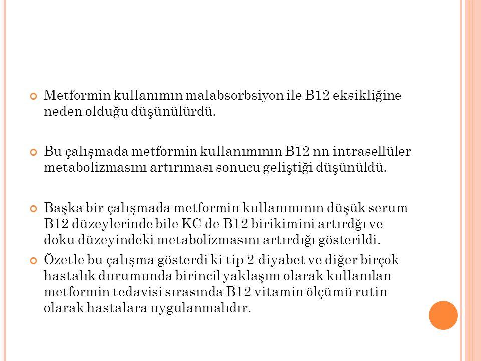 Metformin kullanımın malabsorbsiyon ile B12 eksikliğine neden olduğu düşünülürdü.