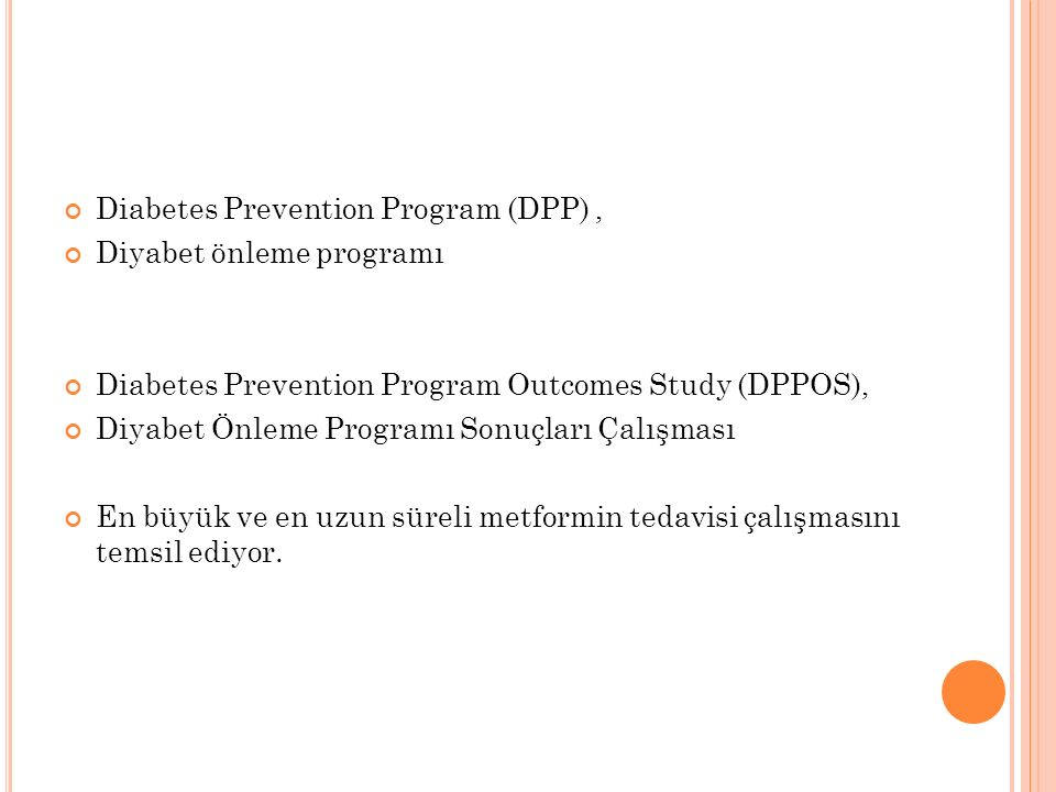 Diabetes Prevention Program (DPP), Diyabet önleme programı Diabetes Prevention Program Outcomes Study (DPPOS), Diyabet Önleme Programı Sonuçları Çalışması En büyük ve en uzun süreli metformin tedavisi çalışmasını temsil ediyor.