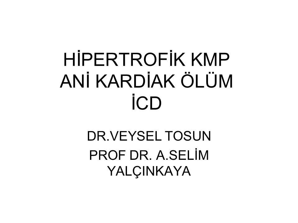 HİPERTROFİK KMP ANİ KARDİAK ÖLÜM İCD DR.VEYSEL TOSUN PROF DR. A.SELİM YALÇINKAYA