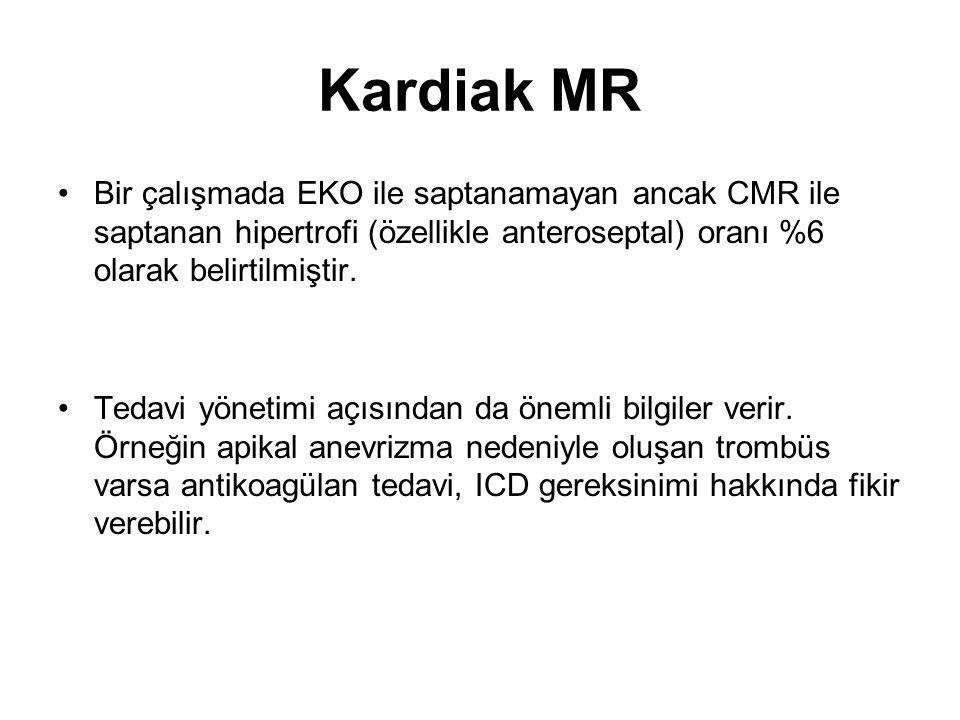 Kardiak MR Bir çalışmada EKO ile saptanamayan ancak CMR ile saptanan hipertrofi (özellikle anteroseptal) oranı %6 olarak belirtilmiştir.