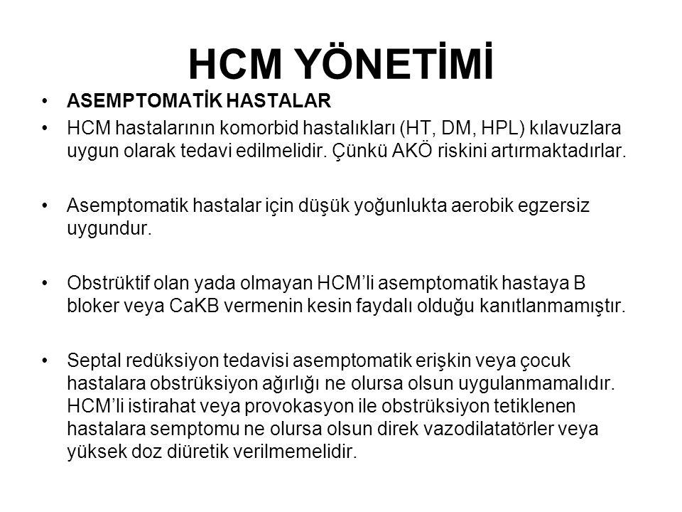 HCM YÖNETİMİ ASEMPTOMATİK HASTALAR HCM hastalarının komorbid hastalıkları (HT, DM, HPL) kılavuzlara uygun olarak tedavi edilmelidir.