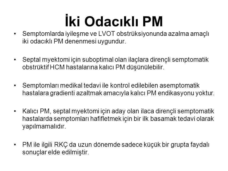 İki Odacıklı PM Semptomlarda iyileşme ve LVOT obstrüksiyonunda azalma amaçlı iki odacıklı PM denenmesi uygundur.