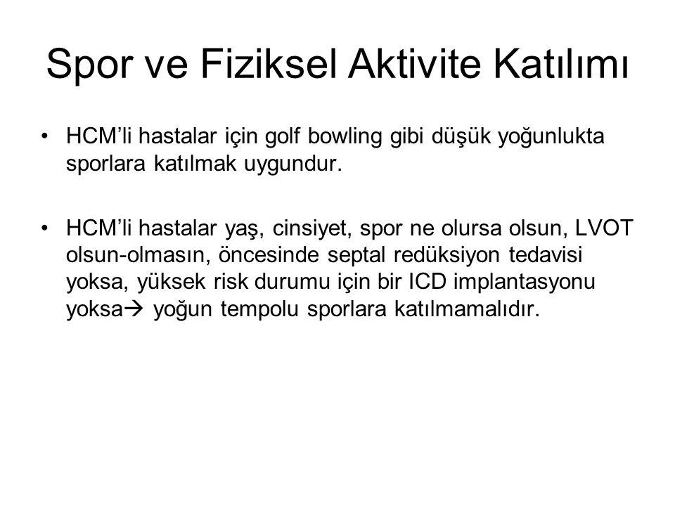 Spor ve Fiziksel Aktivite Katılımı HCM'li hastalar için golf bowling gibi düşük yoğunlukta sporlara katılmak uygundur.