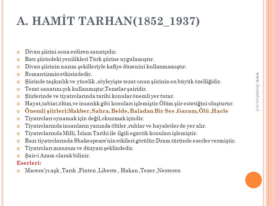 A. HAMİT TARHAN(1852_1937) Divan şiirini sona erdiren sanatçıdır. Batı şiirindeki yenilikleri Türk şiirine uygulamıştır. Divan şiirinin nazım şekiller