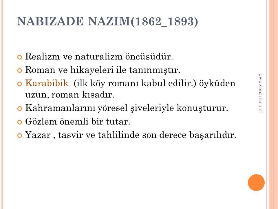 NABIZADE NAZIM(1862_1893) Realizm ve naturalizm öncüsüdür. Roman ve hikayeleri ile tanınmıştır. Karabibik (ilk köy romanı kabul edilir.) öyküden uzun,