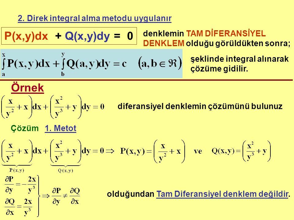 2. Direk integral alma metodu uygulanır P(x,y)dx + Q(x,y)dy = 0 denklemin TAM DİFERANSİYEL DENKLEM olduğu görüldükten sonra; şeklinde integral alınara
